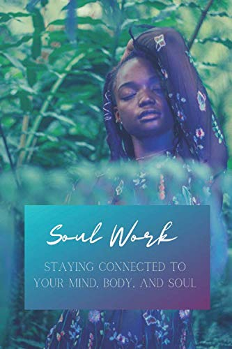 Soul Work: Staying Connected to Your Mind, Body, and Soul: A Guided Daily Journal for Black Women, Healthy Day-to-Day Self-Assessment Journal