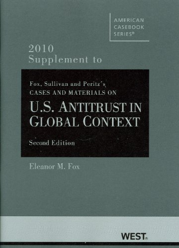 Cases and Materials on U.S. Antitrust in Global Context, 2d, 2010 Supplement (American Casebook Series)