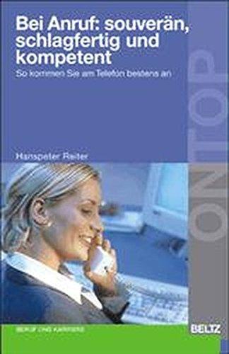Bei Anruf: souverän, schlagfertig und kompetent: So kommen Sie am Telefon bestens an (BELTZ on top)