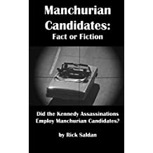Manchurian Candidates: Fact or Fiction: Did the Kennedy Assassinations Employ Real Life Manchurian Candidates?