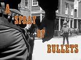 A Spray of Bullets