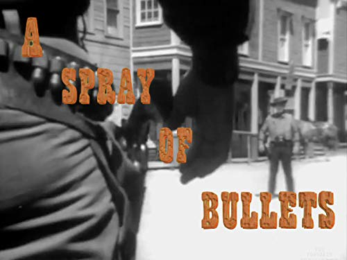A Spray of Bullets