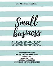 Small Business Supplies: Small Business Log Book: Book Keeping Log for Small Business | Inventory and Order Log | Business Expense Organizer | Accounting Ledger Book
