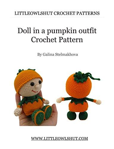 Crochet Pattern Doll in a Pumpkin outfit Amigurumi (LittleOwlsHut) (Dolls Book 4) ()