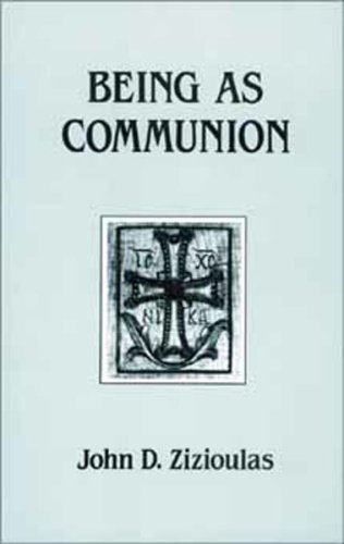 Being As Communion  Studies In Personhood And The Church  Contemporary Greek Theologians Series Band 4