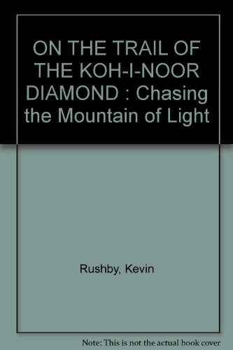 ON THE TRAIL OF THE KOH-I-NOOR DIAMOND : Chasing the Mountain of Light ()