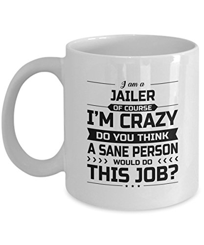 Jailer Mug - I'm Crazy Do You Think A Sane Person Would Do This Job - Funny Novelty Ceramic Coffee & Tea Cup Cool Gifts for Men or Women with Gift Box ()