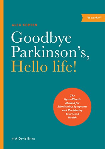 Goodbye Parkinson's, Hello life!: The Gyro-Kinetic Method for Eliminating Symptoms and Reclaiming Your Good Health (Best Balance Exercises For Parkinson's Disease)