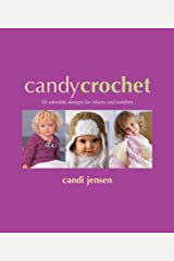 Candy Crochet: 50 Adorable Designs for Infants and Toddlers Paperback