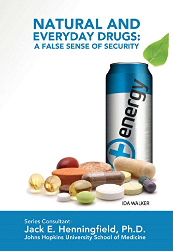 Natural and Everyday Drugs: A False Sense of Security (Illicit and Misused Drugs)