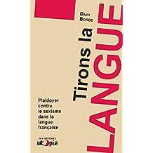 Tirons la langue: Plaidoyer contre le sexisme dans la langue française (Dépasser le patriarcat) (French Edition)