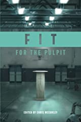 Fit for the Pulpit: The Preacher & His Challenges Paperback