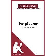 Pas pleurer de Lydie Salvayre (fiche de lecture): Résumé complet et analyse détaillée de l'oeuvre (French Edition)