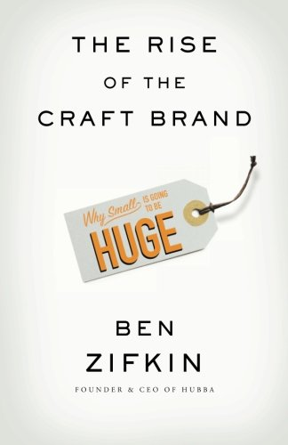 The Rise Of The Craft Brand: Why Small is Going to Be Huge ebook