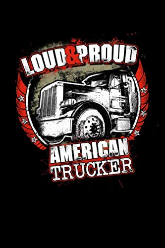 (Loud & Proud American Trucker: Notebook Truck driver mileage log- Gifts for Truck Drivers 6