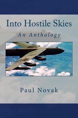 [(Into Hostile Skies: An Anthology of True Stories about the B-52 Stratofortress Strategic Bomber and Its Courageous Crewmembers, and a Hist)] [Author: Paul Novak] published on (October, 2013) (Bomber Supersonic Strategic)