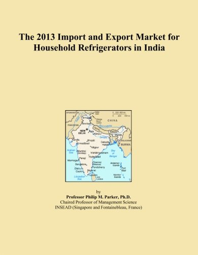 The 2013 Import and Export Market for Household Refrigerators in India