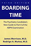Boarding Time : The Psychiatry Candidate's New Guide to Part II of the ABPN Examination, Morrison, James R. and Muanoz, Rodrigo A., 1585620890