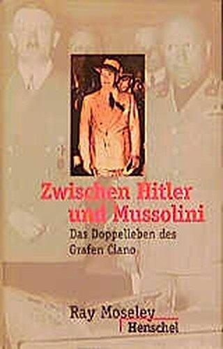 Zwischen Hitler und Mussolini: Das Doppelleben des Grafen Ciano