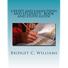 Credit and Loans:Teens and Students - Book and Study Guide: Knowing about it Before you Apply (Adjusting Your...
