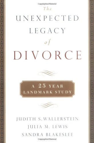 Read Online The Unexpected Legacy of Divorce: The 25 Year Landmark Study pdf