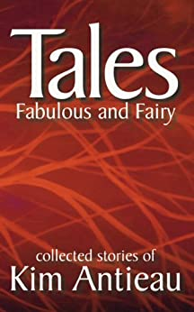 Tales Fabulous and Fairy, Volume 1 by [Antieau, Kim]