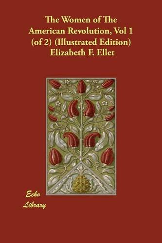 The Women of The American Revolution, Vol 1 (of 2) (Illustrated Edition)