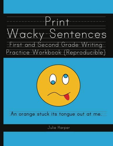 (Print Wacky Sentences:  First and Second Grade Writing Practice Workbook: (Reproducible))