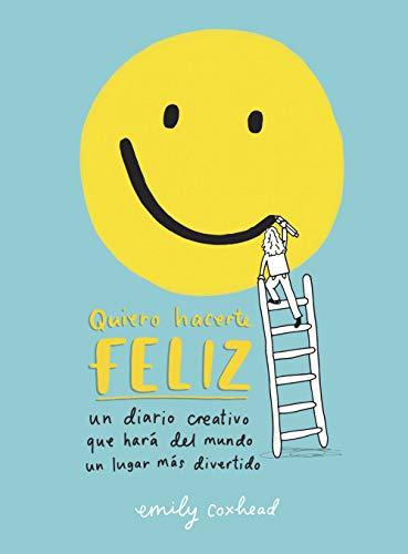 Quiero hacerte feliz: Un diario creativo que hará del mundo un lugar más divertido (OBRAS DIVERSAS) por Emily Coxhead
