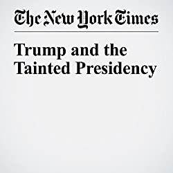 Trump and the Tainted Presidency