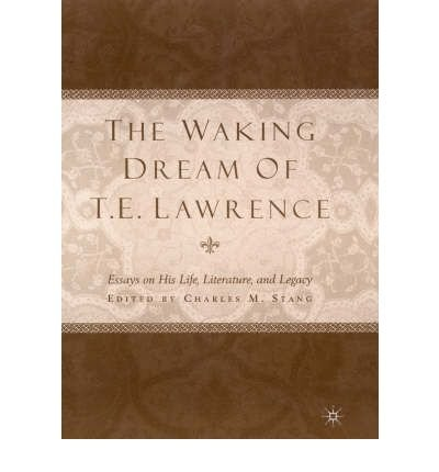 Read Online [(The Waking Dream of T.E. Lawrence)] [Author: Charles M. Stang] published on (April, 2002) PDF