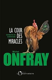 La cour des miracles : carnets de campagne, Onfray, Michel
