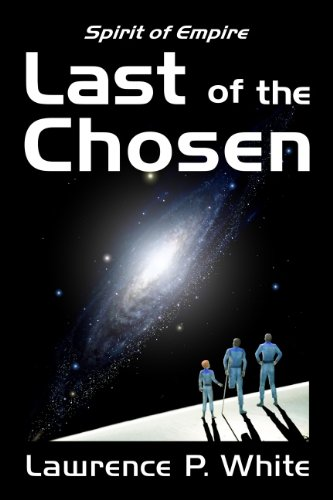 Last of the Chosen (Spirit of Empire Book 1) by [White, Lawrence P.]
