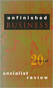Unfinished Business: Twenty Years of Socialist Review (A6419)