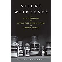 Silent Witnesses: The Often Gruesome but Always Fascinating History of Forensic Science