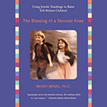 The Blessing of a Skinned Knee: Using Jewish Teachings to Raise Self-Reliant Children Audiobook by Wendy Mogel Ph.D. Narrated by Carrington Macduffie