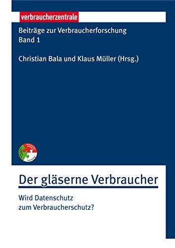 Beiträge zur Verbraucherforschung Band 1 Der gläserne Verbraucher: Wird Datenschutz zum Verbraucherschutz? (German Edition)