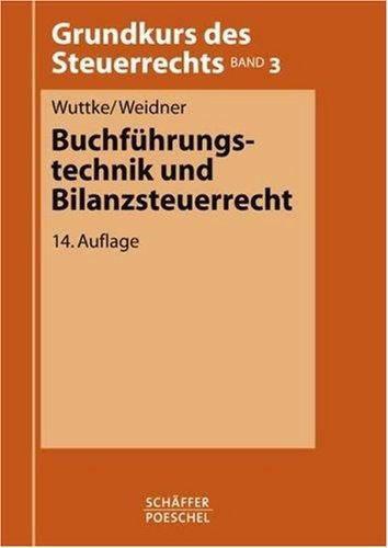 Buchführungstechnik und Bilanzsteuerrecht. Grundkurs des Steuerrechts Band 3.