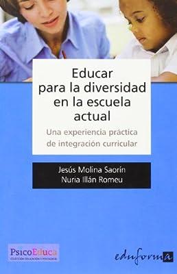 Educar Para La Diversidad En La Escuela Actual. Una Experiencia Práctica De Integración Curricular (Spanish Edition)