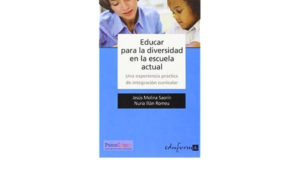 Educar Para La Diversidad En La Escuela Actual. Una Experiencia Práctica De Integración Curricular (Spanish Edition): Jesús Molina Saorín: 9788466588744: ...