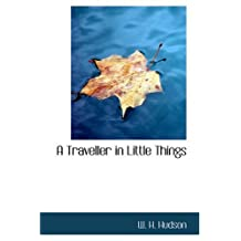 A Traveller in Little Things by W. H. Hudson (2006-09-27)