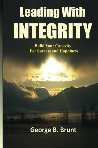 Leading with Integrity: Build Your Your Capacity for Success and Happiness PDF