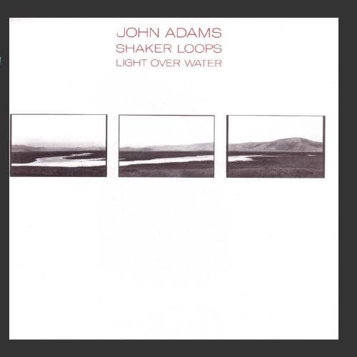 (John Adams: Shaker Loops: Light Over Water)