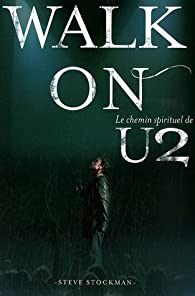 Book's Cover of Walk On, Le chemin spirituel de U2