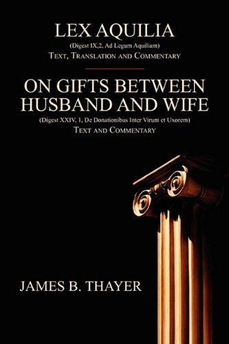 Lex Aquilia (Digest IX,2, Ad Legum Aquiliam): Text, Translation and Commentary. On Gifts Between Husband and Wife (Digest XXIV, 1, De Donationibus Inter Virum et Uxorem) Text and Commentary.