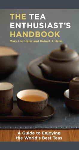 The Tea Enthusiast's Handbook: A Guide to the World's Best Teas -