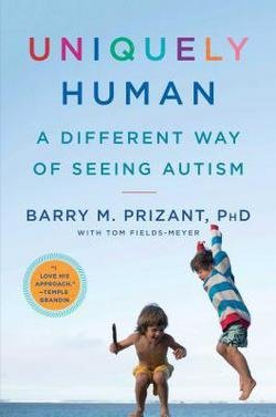 Ph.D. Barry M. Prizant: Uniquely Human : A Different Way of Seeing Autism (Hardcover); 2015 Edition