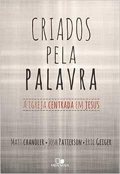 Criados pela palavra: a igreja centrada em Jesus
