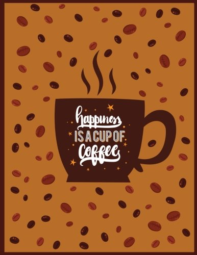Happiness is a Cup of Coffee: Black Coffee, Composition Notebook College Ruled, Lined Journal for School, College and University, Thick Cardstock Matte Cover, XL 8.5x11 (XL Journals and Notebooks)
