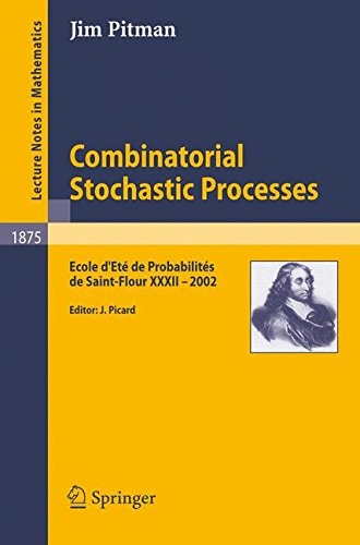 Combinatorial Stochastic Processes: Ecole d'Et de Probabilits de Saint-Flour XXXII - 2002 (Lecture Notes in Mathematics)